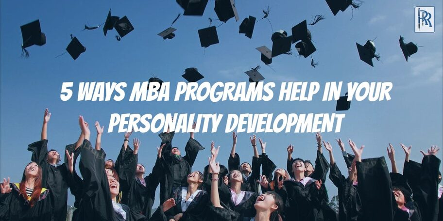 5 WAYS MBA PROGRAMS HELP IN YOUR PERSONALITY DEVELOPMENT
