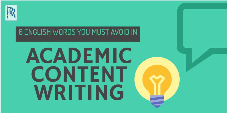 6 ENGLISH WORDS YOU MUST AVOID IN ACADEMIC CONTENT WRITING