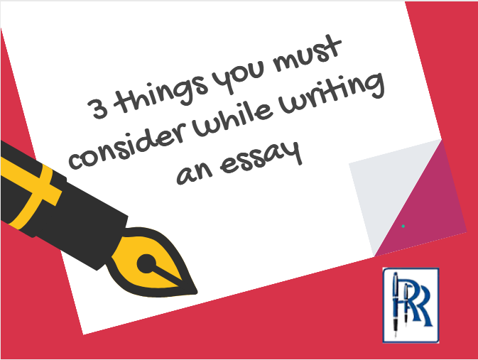 3 things you must consider while writing an essay