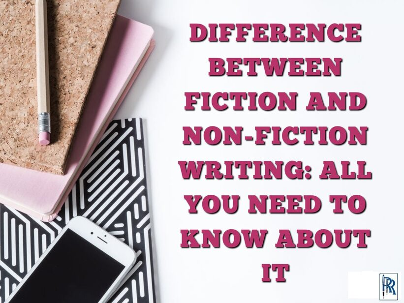 DIFFERENCE BETWEEN FICTION AND NON-FICTION WRITING: ALL YOU NEED TO KNOW ABOUT IT