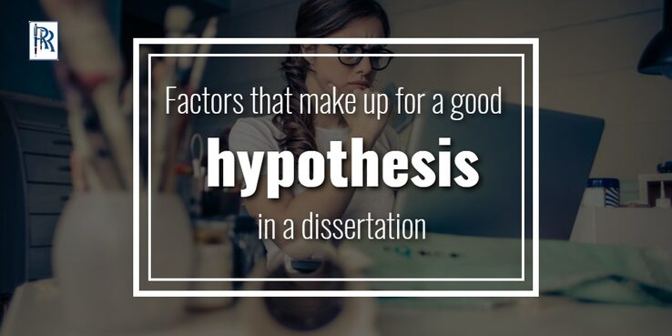 Factors that make up for a good hypothesis in a dissertation